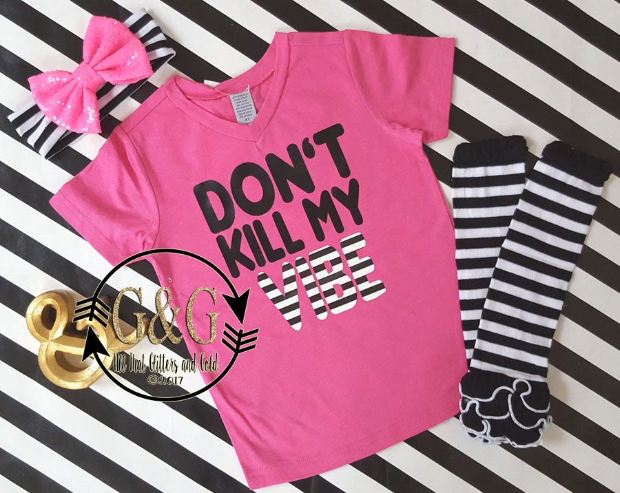 Dont Kill My Vibe Hot Pink Shirts For Baby, Toddlers and Big Girls