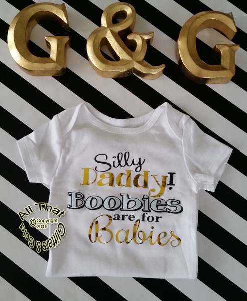 Black and Gold Glitter Silly Daddy Boobies are for Babies Baby Girl and Boy Bodysuit