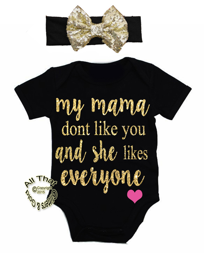 Cute Baby Girl Clothes Outfits My Mama Dont Like You