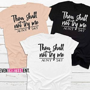 Thou Shall Not Try Me Aunt 24-7 Tshirt