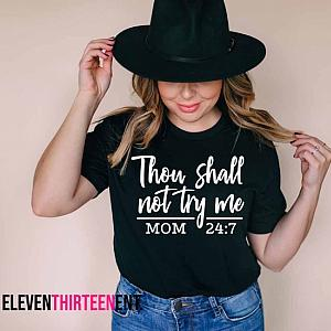Thou Shall Not Try Me  Mom 247 Tshirt